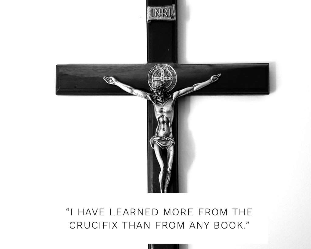 """""""I have learned more from the crucifix than from any book."""" St. Thomas Aquinas"""